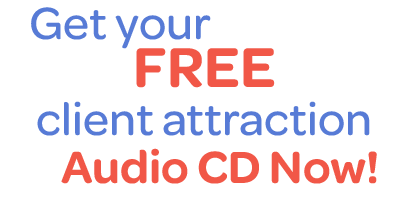 Get your FREE client attraction AUDIO CD NOW!